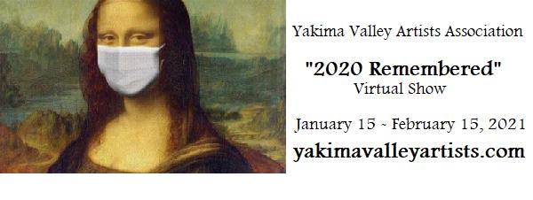 """2020 Remembered"" Virtual Show ~yakimavalleyartists.com & at Oak Hollow"