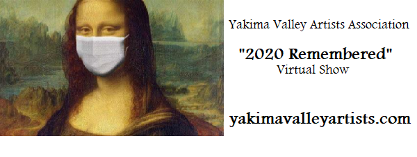 """2020 Remembered"" Virtual Show ~yakimavalleyartists.com"